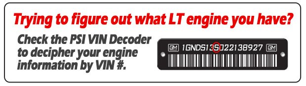 Trying to figure out what LT engine have? Check the PSI VIN Decoder to decipher your engine information by VIN #.
