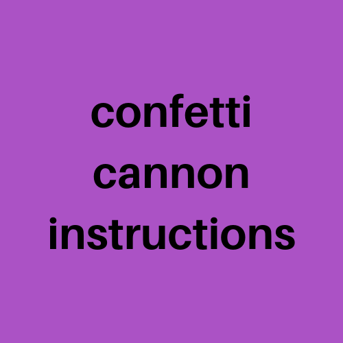 Confetti Cannon Instructions