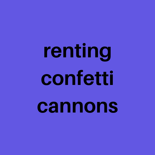 Renting Confetti Cannons